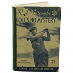 R.A. Whicombe Says Golfs No Mystery! by R.A. Whitcombe 1938